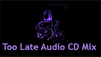 Too Late Audio CD Mix